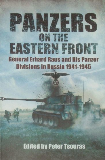 Panzers on the Eastern Front - General Erhard Raus and his Panzer Divisions in Russia 1941-1945